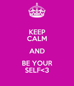 Poster: KEEP CALM AND BE YOUR SELF<3