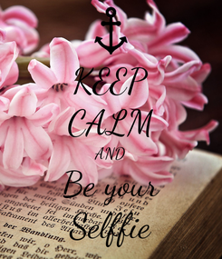 Poster: KEEP CALM AND Be your Selffie