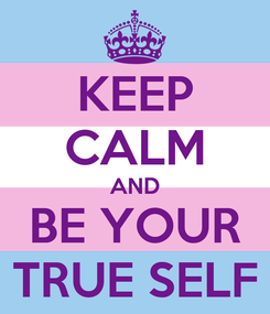Poster: KEEP CALM AND BE YOUR TRUE SELF