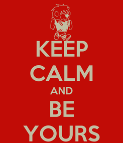 Poster: KEEP CALM AND BE YOURS