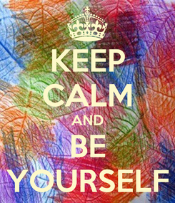 Poster: KEEP CALM AND BE YOURSELF