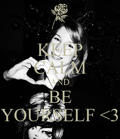 Poster: KEEP CALM AND BE YOURSELF <3