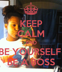 Poster: KEEP CALM AND BE YOURSELF  BE A BOSS
