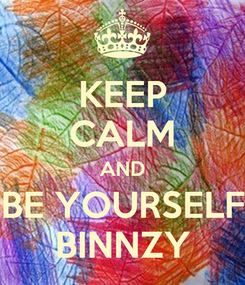 Poster: KEEP CALM AND BE YOURSELF BINNZY