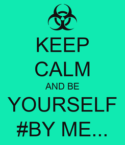 Poster: KEEP CALM AND BE YOURSELF #BY ME...