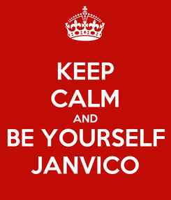 Poster: KEEP CALM AND BE YOURSELF JANVICO