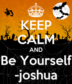 Poster: KEEP CALM AND Be Yourself -joshua