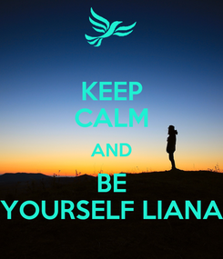 Poster: KEEP CALM AND BE YOURSELF LIANA