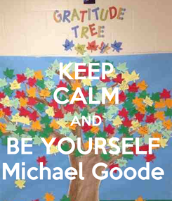 Poster: KEEP CALM AND BE YOURSELF  Michael Goode