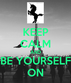 Poster: KEEP CALM AND BE YOURSELF ON