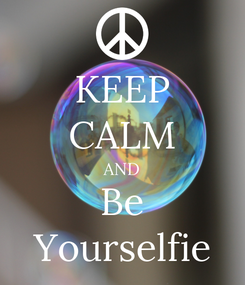 Poster: KEEP CALM AND Be Yourselfie