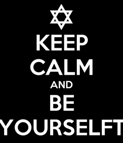 Poster: KEEP CALM AND BE YOURSELFT