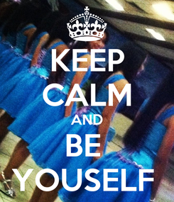 Poster: KEEP CALM AND BE  YOUSELF