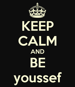 Poster: KEEP CALM AND BE youssef
