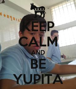 Poster: KEEP CALM AND BE YUPITA