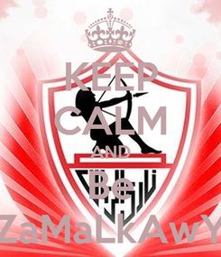 Poster: KEEP CALM AND Be ZaMaLkAwY