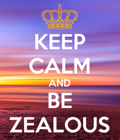Poster: KEEP CALM AND BE ZEALOUS