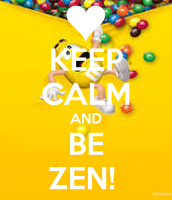 Poster: KEEP CALM AND BE ZEN!