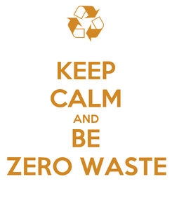 Poster: KEEP CALM AND BE ZERO WASTE