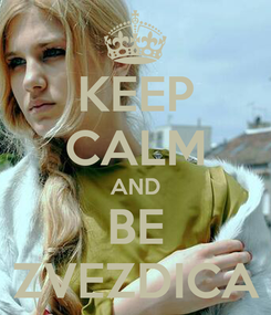 Poster: KEEP CALM AND BE ZVEZDICA