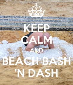 Poster: KEEP CALM AND BEACH BASH 'N DASH