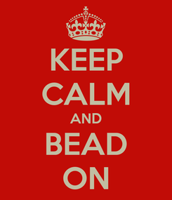 Poster: KEEP CALM AND BEAD ON