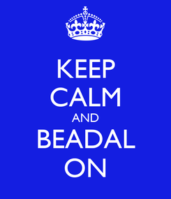 Poster: KEEP CALM AND BEADAL ON