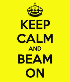 Poster: KEEP CALM AND BEAM ON