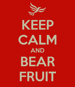 Poster: KEEP CALM AND BEAR FRUIT
