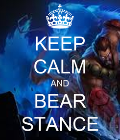 Poster: KEEP CALM AND BEAR STANCE