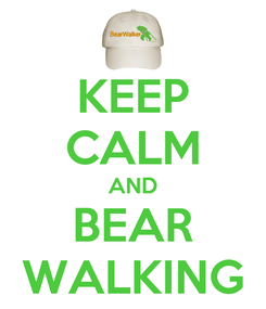 Poster: KEEP CALM AND BEAR WALKING