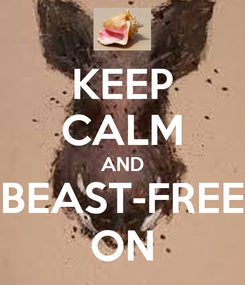 Poster: KEEP CALM AND BEAST-FREE ON