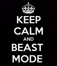 Poster: KEEP CALM AND BEAST  MODE