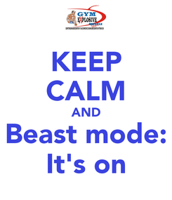 Poster: KEEP CALM AND Beast mode: It's on