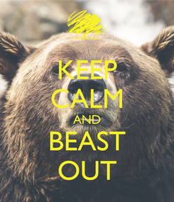 Poster: KEEP CALM AND BEAST OUT
