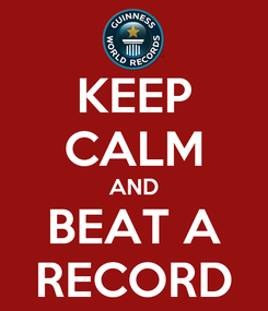 Poster: KEEP CALM AND BEAT A RECORD