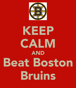 Poster: KEEP CALM AND Beat Boston Bruins