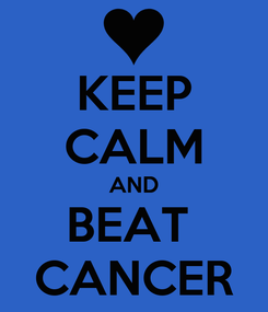 Poster: KEEP CALM AND BEAT  CANCER