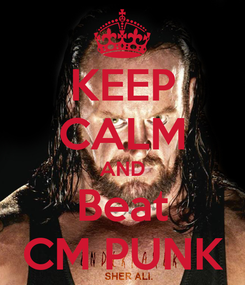 Poster: KEEP CALM AND Beat CM PUNK