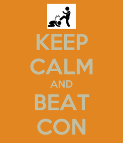 Poster: KEEP CALM AND BEAT CON