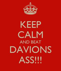Poster: KEEP CALM AND BEAT DAVIONS ASS!!!