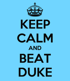 Poster: KEEP CALM AND BEAT DUKE