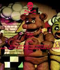 Poster: KEEP CALM AND BEAT FIVE NIGHTS AT FREDDY'S 2 AND 1 WITH DARK AND HEADPHONES ALL LOAD