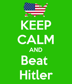 Poster: KEEP CALM AND Beat  Hitler