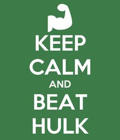 Poster: KEEP CALM AND BEAT HULK