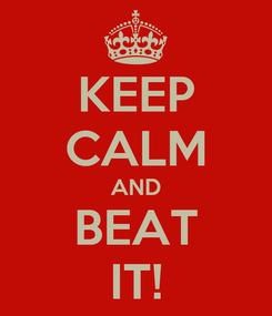 Poster: KEEP CALM AND BEAT IT!
