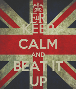 Poster: KEEP CALM AND BEAT IT UP