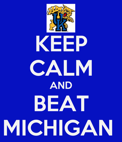 Poster: KEEP CALM AND BEAT MICHIGAN
