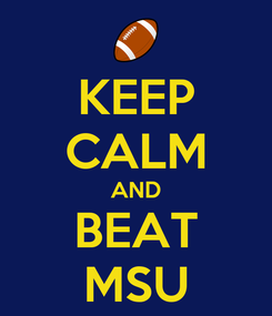 Poster: KEEP CALM AND BEAT MSU
