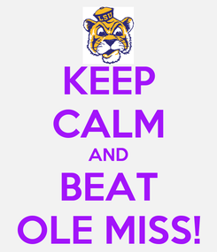 Poster: KEEP CALM AND BEAT OLE MISS!